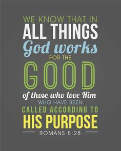Romans 8:28 - My favorite verse <3 I want the reference on my wrist