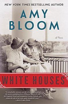 White Houses by Amy Bloom #bookblogger #bookgeek #bookishAF #bookworm #bookshelf #bookshelves #bookstagram #comingsoon #fiction #greatreads #HistFic #Historical #Literature #mustread #NetGalley #ontheblog #review #WomansFiction #wordgurgle