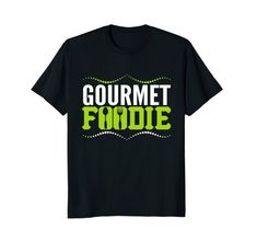 #Gourmet #Foodie Life #Tshirt, comfortable casual #fashion #clothing you'll love.  Several sizes and colors in this shirt, also makes a great gift.  Shop now