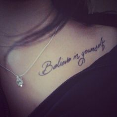 elegant tattoo quotes on girls collarbone - believe in yourself tattoo
