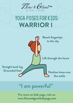 "Yoga Poses for Kids: Warrior I. The Warrior I pose inspires courageousness & strength of body and mind. While taking this stance, think proudly, ""I am powerful."" This pose is perfect for kids and teens."
