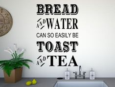 A kitchen wall sticker that reads bread and water can so easily be toast and tea The stickers are individually cut from premium grade wall art vinyl Water Poems, Kitchen Quotes, Kitchen Wall Stickers, Quote Wall, Vinyl Wall Art, Adhesive, Toast, Colours, Bread