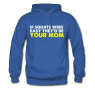 If Squats Were Easy They'd Be Your Mom - Men's Hoodie