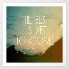 The Best Is Yet To Come Art Print by Alicia Bock #losangeles #positivethoughts