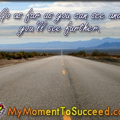 On your journey of success, once you've reached as far as you can see, you realize you have new goals and still further to go. Success is never ending. Ask us about our fully accredited Success Education curriculum. http://emaginesuccess.com   http://BetweenMyStageLife.com