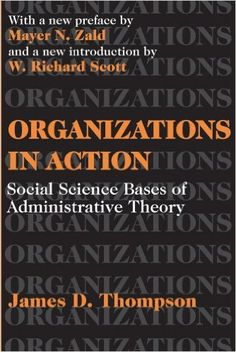 Organizations in action : social science bases of administrative theory / James D. Thompson