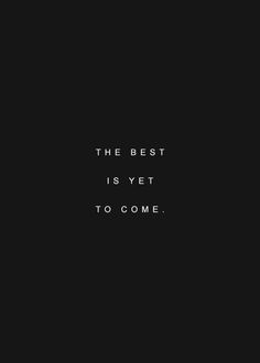 The best is yet to come . the third time this week I was reminded of one of my favorite songs and a short little verse sung by DMB. in PIG. yes sir, the best IS yet to come ! Wisdom Quotes, True Quotes, Motivational Quotes, Inspirational Quotes, Qoutes, Happiness Quotes, Quotes Quotes, Mood Quotes, Daily Quotes