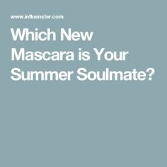 Which New Mascara is Your Summer Soulmate?