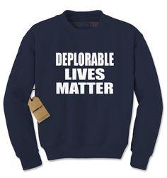 Deplorable Lives Matter Funny Political Sarcasm Adult Crewneck Sweatshirt