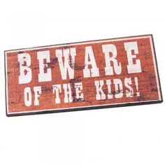 Beware of the Kids Wooden Sign