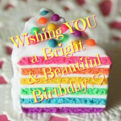Wishing you a bright and beautiful... happy birthday cake