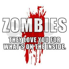 Zombies love you for what's on the inside.