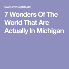 7 Wonders Of The World That Are Actually In Michigan