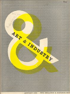 For the relaunch of the Art & Industry magazine, in 1950, Hans Schleger - Zero - the well known and influential graphic designer and poster artist was commissioned to design the magazine's front cover. This striking use of the ampersand and basic colour and texture is very eye-catching. The chrome yellow offset is deliberate and not due to registration!
