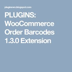 PLUGINS: WooCommerce Order Barcodes 1.3.0 Extension