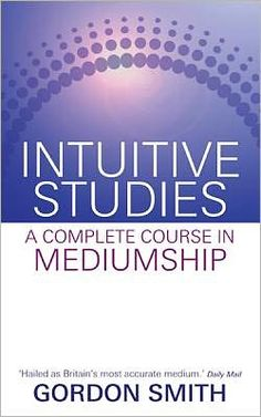 Intuitive Studies: A Complete Course in Mediumship by Gordon Smith