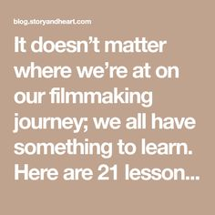 It doesn't matter where we're at on our #filmmaking journey; we all have something to learn. Here are 21 lessons from 21 different filmmakers to help guide you on your path to telling amazing stories.
