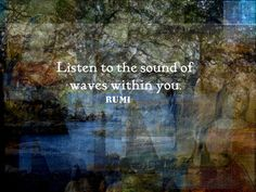 """""""Listen to the sound of waves within you."""" ~Rumi ..*"""