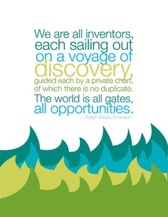 we are all inventors, each sailing out on a voyage of discovery, guided each by a private chart, of which there is no duplicate. the world is all gates, all opportunities. #quote #inspiration #words