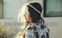 Your heart racing when you see your crush.