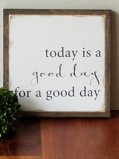 Start Each Day With A Grateful Heart and Today Is A Good Day