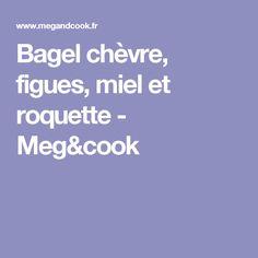 Bagel chèvre, figues, miel et roquette - Meg&cook