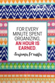 For every minute spent organizing, an hour is earned. - Benjamin Franklin