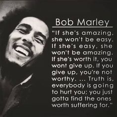 Famous Quotes If shes amazing she won't be easy If she's easy she won't be amazing Bob Marley Missing Family Quotes, Love Quotes For Her, Arabic Love Quotes, Great Quotes, Quotes To Live By, Me Quotes, Hurt Quotes, Peace Quotes, Quotes Images