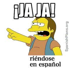 Reirse en espanol, and other memes in Spanish  http://spanishplans.org/spanish-memes/
