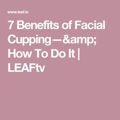 7 Benefits of Facial Cupping—& How To Do It Be Natural, Natural Skin Care, Natural Health, Best Natural Face Moisturizer, Facial Cupping, Organic Skin Care Lines, Leaf Tv, Black Skin Care, Massage Benefits