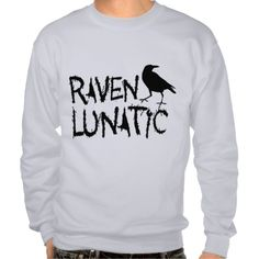 I have friends that this would be a great gift for!! A true public service announcement .Raven Lunatic Black Crow Pullover Sweatshirt