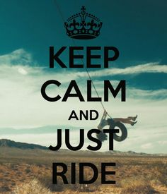 Keep calm and just ride Lana del Rey.
