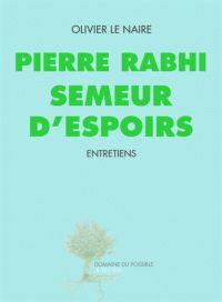 Olivier Le Naire - Pierre Rabhi, semeur d'espoirs. - Agrandir l'image
