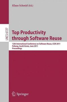 Top Productivity Through Software Reuse: 12th International Conference on Software Reuse, Icsr 2011, Pohang, Sout...