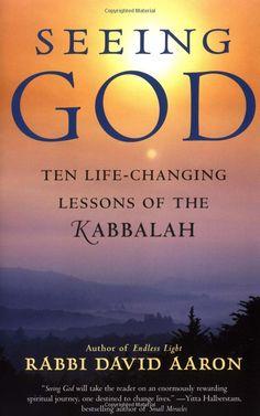 Seeing God: Ten Life Changing Lessons of the Kabbalah: David Aaron: