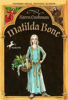 Matilda Bone by Karen Cushman. Medieval England. Middle grades. Cover by Trina Schart Hyman