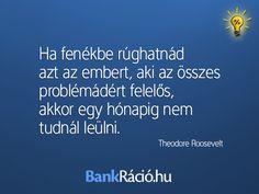 Ha fenékbe rúghatnád azt az embert, aki az összes problémádért felelős, akkor egy hónapig nem tudnál leülni. - Theodore Roosevelt, www.bankracio.hu idézet