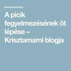 A picik fegyelmezésének öt lépése – Krisztamami blogja Education, Children, School, Creative, Blog, Kids, Schools, Training, Sons