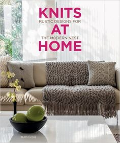 Knits at Home: Rustic Designs for the Modern Nest: Ruth Cross: 9781596687943: Books - Amazon.ca