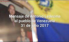 Mensaje al pueblo de Venezuela por parte de Antonio Ledezma 31/07/2017