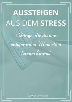 Aussteigen aus dem Stress - 7 Dinge, die du von entspannten Menschen lernen kannst