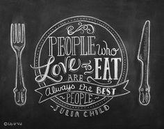 """""""People who love to eat are always the best people"""".  Julia Child  """"Le persone che amano mangiare sono sempre le persone migliori."""" Julia Child"""