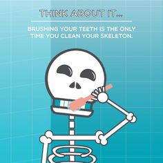 Think About It.. Brushing your teeth is the only time you clean your skeleton! Check us out online at www.mikemartindds.com