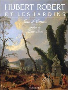 Hubert Robert et les jardins de Jean de Cayeux http://www.amazon.fr/dp/2733501445/ref=cm_sw_r_pi_dp_.p4wub0HTEBTZ