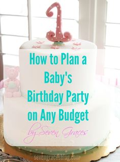 How to Plan a Baby's Birthday Party on Any Budget. 13 Easy Steps to your baby's best birthday.