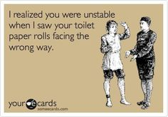 Lol. I wouldn't be that harsh, but I do prefer my tp roll a certain way.,