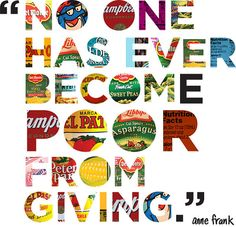 No one has ever become poor from giving -- Anne Frank