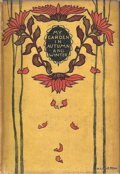 "Art Nouveau cover of ""My Garden in Autumn and Winter"" from The Garden Books by E. Binding designed by Katharine Cameron. Book Cover Art, Book Cover Design, Book Design, Book Art, Art Nouveau, Art Deco, Vintage Book Covers, Vintage Books, Old Books"