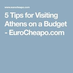 5 Tips for Visiting Athens on a Budget - EuroCheapo.com