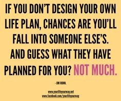 Design your own life before someone else does it for you. considering what I just wrote about my male high school guidance counselor, this seems appropriate to post here. Great Quotes, Quotes To Live By, Me Quotes, Inspirational Quotes, High School Counseling, School Counselor, Counseling Quotes, Lettering, Good Advice
